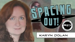Spacing Out! Episode 27 – Karyn Dolan