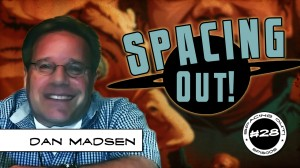 Spacing Out! Episode 28 – Dan Madsen