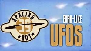 Spacing Out! Episode 39 – Bird-like UFOs?