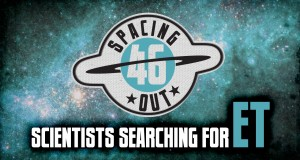 Spacing Out! Episode 46 – Scientists searching for ET