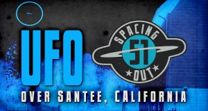 Spacing Out! Episode 51 – UFO over Santee, California