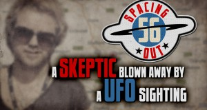 Spacing Out! Episode 56 – Skeptic blown away by UFO sighting