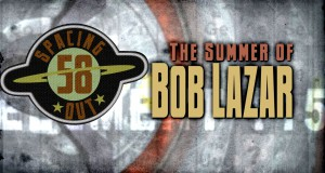 Spacing Out! Episode 58 – Summer of Bob Lazar