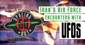 Spacing Out! Episode 60 – UFOs engaged by Iranian air force jets