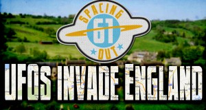 UFOs invade England – Spacing Out! Episode 61