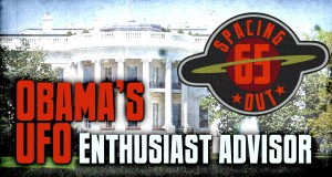 Obama's new advisor is a UFO enthusiast – Spacing Out! Episode 65