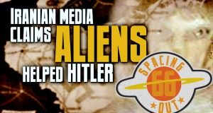 Iranian media claims ALIENS helped Hitler – Spacing Out! Episode 66