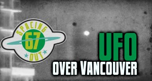 UFO recorded over Vancouver – Spacing Out! Episode 67