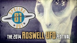 The 2014 Roswell UFO Festival – Spacing Out! Episode 81 Episode81_card-300x168