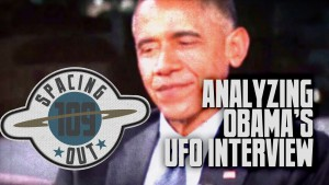 Obama UFO interview analyzed - Spacing Out! Ep. 109